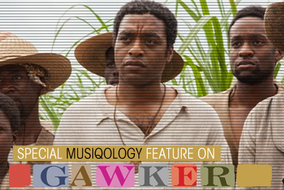 "Special Musiqology Feature on Gawker: ""There Was Music in 12 Years a Slave? Yes. It Sounds Like 'Get Lucky'"""