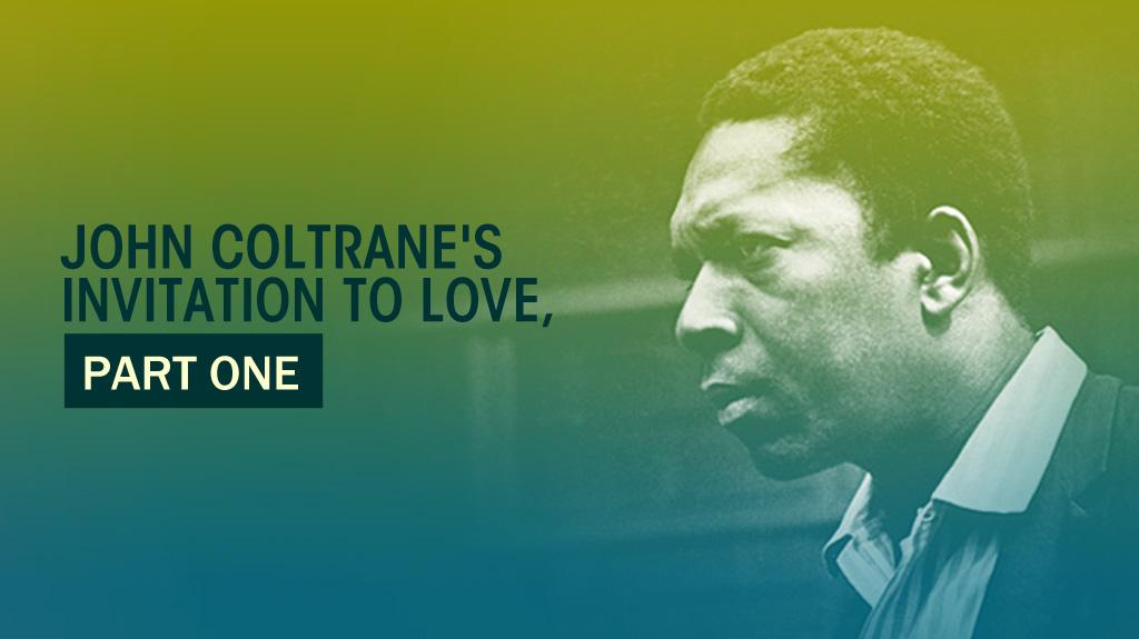 John coltranes invitation to love part 1 dr guy presents musiqology stopboris Choice Image