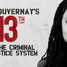 Ava DuVernay's 13th and the Criminal (In)justice System