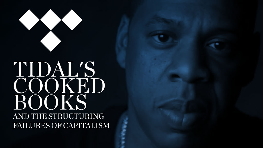 Tidal's Cooked Books and the Structuring Failures of Capitalism ‹ Dr